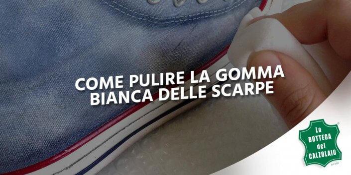 come pulire gomma bianca scarpe